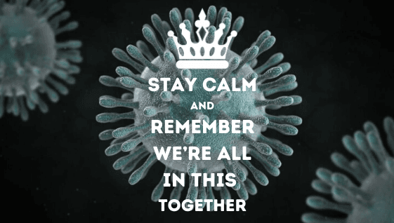 STAY CALM & REMEMBER WE'RE ALL IN THIS TOGETHER
